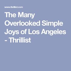 The Many Overlooked Simple Joys of Los Angeles - Thrillist