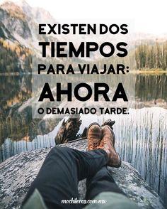 Existen dos tiempo para viajar... ahora o demasiado tarde #Viajar #Travel #Mochileros