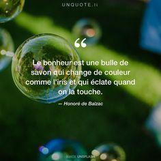 """Honoré de Balzac """"Le bonheur est une bulle de savon qui change de couleur comme l'iris et qui éclate quand on la touche."""" Photo by Sebastian Pichler / Unsplash"""