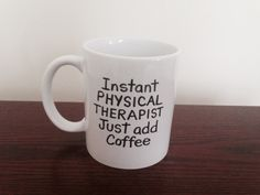 Instant Physical Therapist Just Add Coffee, Hand Painted Mug, Gift for PT, Coffee Lover, Birthday Gift, Christmas Gift, Therapy Appreciation by LynettePerryDesigns on Etsy