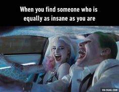 """Joker- """"When you find someone who is equally as insane as you are."""""""