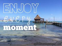 Enjoy every moment.  Makes sense, right? Travel quote