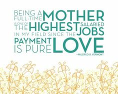 """When I read the first part of this, I thought, """"No way... mothers don't get paid for all their work.""""  BUT... when I read the second part, I thought, """"Yup. The LOVE you get from your children is so much more valuable than any amount of money."""""""