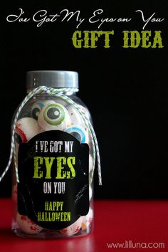 Simple Halloween Gift Idea - I've Got My Eyes on You! Fill with eyeball chocolates you can find in the Dollar Tree