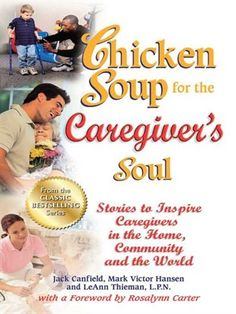 Chicken Soup for the Caregiver's Soul: Stories to Inspire Caregivers in the Home, Community and the World (Chicken Soup for the Soul) by Jack Canfield, Mark Victor Hansen, LeAnn Theiman (NCW member), Soul Chicken, Chicken Soup, How To Thicken Soup, Occupational Therapy Assistant, Jack Canfield, Soup For The Soul, Deal Today, Kids Health, Caregiver