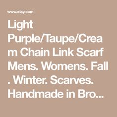 Light Purple/Taupe/Cream Chain Link Scarf Mens. Womens. Fall . Winter. Scarves. Handmade in Brooklyn. Gift. Ready to Ship.