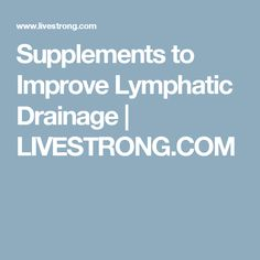 Supplements to Improve Lymphatic Drainage | LIVESTRONG.COM