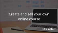 Create and sell your own online course https://www.stupideasy.com/create-and-sell-your-own-online-course/