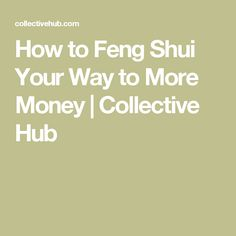 How to Feng Shui Your Way to More Money | Collective Hub