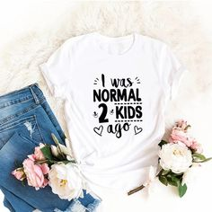 I was normal 2 kids ago t-shirt shirt cool funny t-shirt tee top shirt great gift present idea for moms ladies t-shirt sexy t-shirt Funny Sweatshirts, Funny Tshirts, Mom Humor, Girl Humor, Cool Jumpers, Mothers Day T Shirts, Sweaters For Women, T Shirts For Women, Blank T Shirts