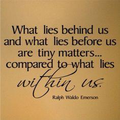 What lies behind us...