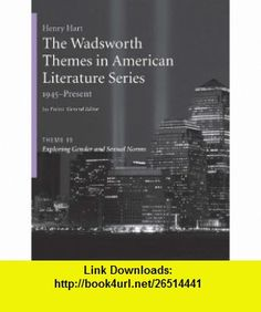 The Wadsworth Themes American Literature Series, 1945-Present, Theme 19 Exploring Gender and Sexual Norms (9781428262522) Jay Parini, Henry Hart , ISBN-10: 1428262520  , ISBN-13: 978-1428262522 ,  , tutorials , pdf , ebook , torrent , downloads , rapidshare , filesonic , hotfile , megaupload , fileserve