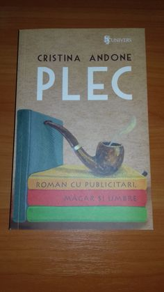 Plec de Cristina Andone. Roman cu Publicitari, Măgar și Umbre - Editura Univers