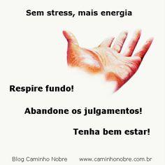Sem stress, mais energia.  Respire fundo! Abandone os julgamentos! Tenha bem estar! Blog Caminho Nobre http://caminhonobre.com.br/2013/04/09/o-primeiro-passo-para-mudar-a-realidade-e-mudar-voce-mesmo/  #bemestar #debemcomavida #qualidadedevida