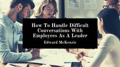 Edward McKenzie talks about how to handle difficult conversations with employees as a leader. Difficult Conversations, Virgin Islands, When You Can, Bad News, Something To Do, Encouragement, This Or That Questions, Handle, Positivity