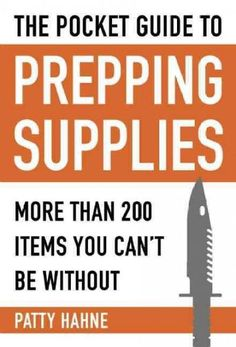 Pocket Guide to Prepping Supplies: More Than 200 Items You Can't Be Without