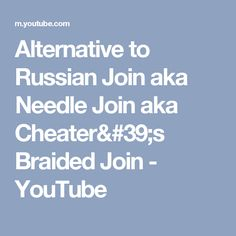 Alternative to Russian Join aka Needle Join aka Cheater's Braided Join - YouTube