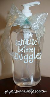 """Sanitize before snuggles"" hand sanitizer - nice way of saying ""clean your hands before you touch the baby!"""