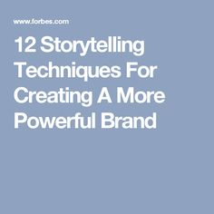 12 Storytelling Techniques For Creating A More Powerful Brand