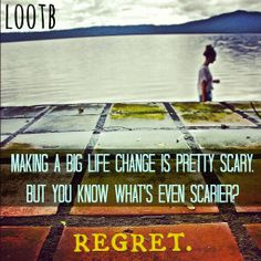 making a big life change is pretty scary. but you know what's even scarier? regret. #lootb #quotes