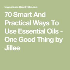70 Smart And Practical Ways To Use Essential Oils - One Good Thing by Jillee