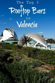 We all love a drink with a view, and these rooftop bars in Valencia are the perfect place to relax after a long day of sightseeing.