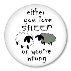 Either You LOVE SHEEP or You're Wrong   pinback by ZippyPins, $1.50