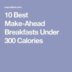 10 Best Make-Ahead Breakfasts Under 300 Calories