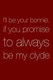I'll be your bonnie, if you promise to always be my clyde. ~Love Quote