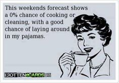 PLEASE let this be true!! Just one weekend of pure laziness!