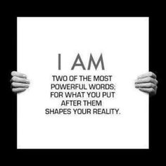 The words I AM. Two of the most powerful words. For what you put after them shapes your reality! Now Quotes, Great Quotes, Quotes To Live By, Life Quotes, Fantastic Quotes, Inspire Quotes, Positive Quotes, Motivational Quotes, Inspirational Quotes