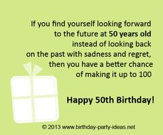 "50th birthday quotes:""If you find yourself looking forward to the future at 50 years old instead of looking back on the past with sadness and regret, then you have a better chance of making it up to 100."" #50th #birthday #quotes"