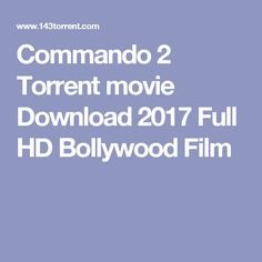 Commando 2 Torrent movie Download 2017 Full HD Bollywood Film