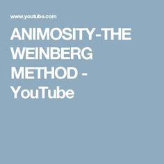 ANIMOSITY-THE WEINBERG METHOD - YouTube