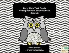 CCSS.MATH.CONTENT.6.RP.A.1This product gives your students review and practice in writing ratios in simplest form.  The cards have a fun owl theme to keep your students engaged as they practice and gain fluency in this important common core standard.  Print and add them to your math centers for reinforcement.