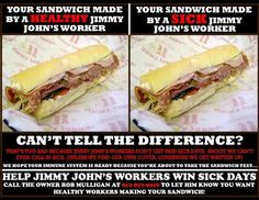 Love this clever campaign idea by Jimmy John's workers who are fighting for the paid sick days that would keep them and the public healthy! Paid Sick Leave, Jimmy Johns, Sick Day, Job Satisfaction, Job Security, Sandwich Shops, Cheesesteak, Hot Dog Buns, A Food