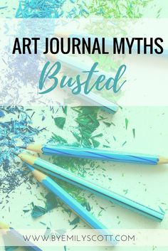 """You need to be """"good"""" at art? You need to be struck by inspiration before you can create? Says who? Let's knock down art journal myths. You don't have to be """"good."""" You don't need a muse. You don't need to go to school. What you need to do is take control of your art, your creativity, and yourself. Ready to bust some art journal myths? Click through to continue reading."""