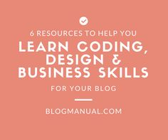 6 Premium Resources to Help You Learn Coding, Design & Business Skills for Your Blog | BlogManual.com