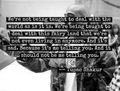 Quote of the Day -- Tupac Shakur | ppl that didn't listen to his music should realize how deep he was at times.