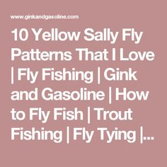 10 Yellow Sally Fly Patterns That I Love | Fly Fishing | Gink and Gasoline | How to Fly Fish | Trout Fishing | Fly Tying | Fly Fishing Blog
