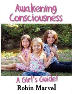 Awakening Consciousness: A Girl's Guide! by Robin Marvel, http://www.amazon.com/dp/1932690808/ref=cm_sw_r_pi_dp_B4Saqb1B0GSRZ