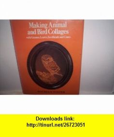 Making animal and bird collages With grasses, leaves, seedheads and cones (9780720712513) Maureen Foster , ISBN-10: 0720712513  , ISBN-13: 978-0720712513 ,  , tutorials , pdf , ebook , torrent , downloads , rapidshare , filesonic , hotfile , megaupload , fileserve