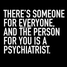 Love it yup I know a few that need one but the poor psychiatrist might need to see one after dealing with them.?????