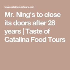 Mr. Ning's to close its doors after 28 years | Taste of Catalina Food Tours