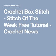 Crochet Box Stitch - Stitch Of The Week Free Tutorial - Crochet News
