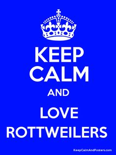 Keep Calm and LOVE ROTTWEILERS  Poster -yes absolutely!