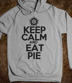 Keep Calm and Eat Pie. Dean would be so proud. lol
