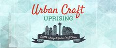 Urban Craft Uprising, everyone's favorite biannual Seattle craft show since produces shows each year. Our main events at the Seattle Center Exhibition Hall feature vendors selling unique and completely handmade crafts