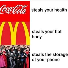 YUP, EXCEPT I DONT RLLY DRINK COCA-COLA, I NEVER EAT MCDONALDS, AND I DEDICATE MY ENTIRE LIFE TO STRANGER THINGS. SO THIS IS ONLY 33.33333% TRUE.♀️