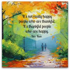 It's not happy people who are thankful: it's thankful people who are happy.